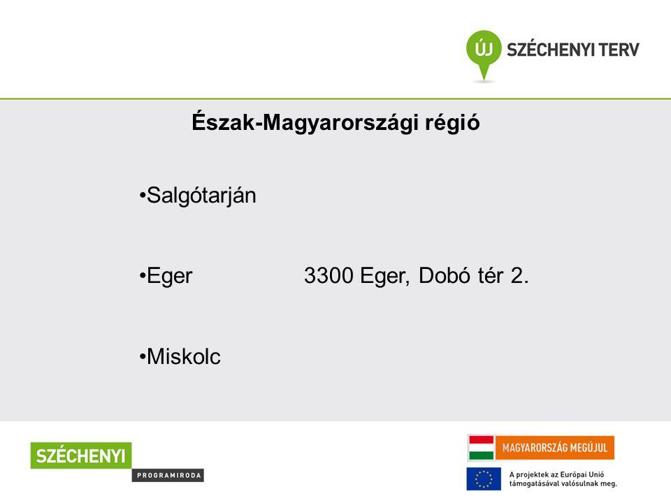Észak-Magyarországi régió Salgótarján Eger 3300 Eger, Dobó tér 2. Miskolc