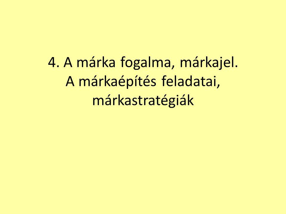 4.a) A márka fogalma, márkajel Márka (brand): olyan név, fogalom, jel, szimbólum vagy grafikai elem, illetve ezek kombinációja, amely az eladó (vagy eladók egy csoportjának) termékeit és/vagy szolgáltatásait azonosítja, illetve azokat a versenytársakétól megkülönbözteti Márkanév (brand name): a márkának verbálisan visszaadható, azaz kimondható része Márkajel (brand mark): a márkának felismerhető, de verbálisan vissza nem adható része Védjegy (trade mark): az a márka, illetve a márkának az a része, amely törvényes védelmet (jogi oltalmat) élvez