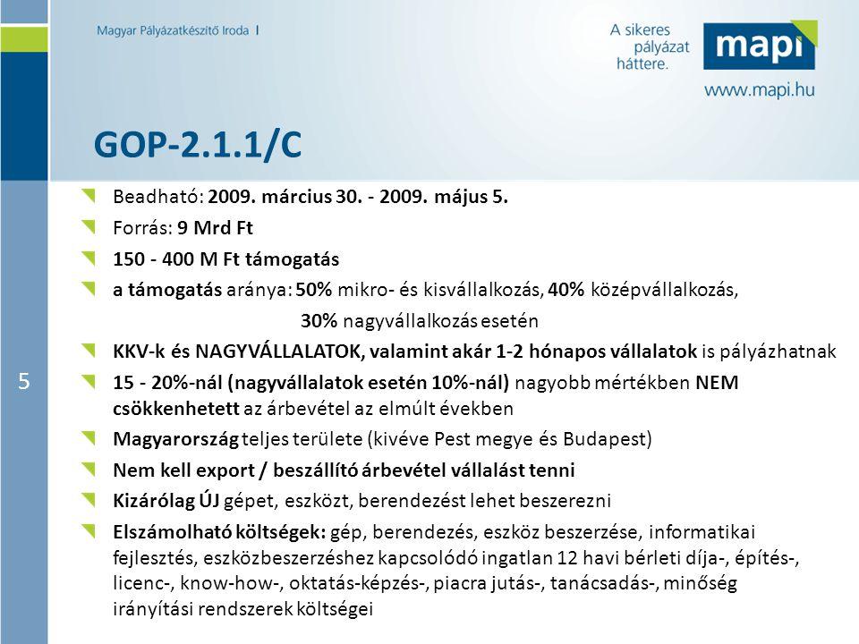 5 GOP-2.1.1/C Beadható: 2009. március 30. - 2009. május 5. Forrás: 9 Mrd Ft 150 - 400 M Ft támogatás a támogatás aránya: 50% mikro- és kisvállalkozás,