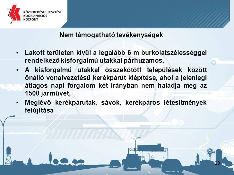 23 Nem támogatható tevékenységek Lakott területen kívül a legalább 6 m burkolatszélességgel rendelkező kisforgalmú utakkal párhuzamos, A kisforgalmú utakkal összekötött települések között önálló vonalvezetésű kerékpárút kiépítése, ahol a jelenlegi átlagos napi forgalom két irányban nem haladja meg az 1500 járművet, Meglévő kerékpárutak, sávok, kerékpáros létesítmények felújítása