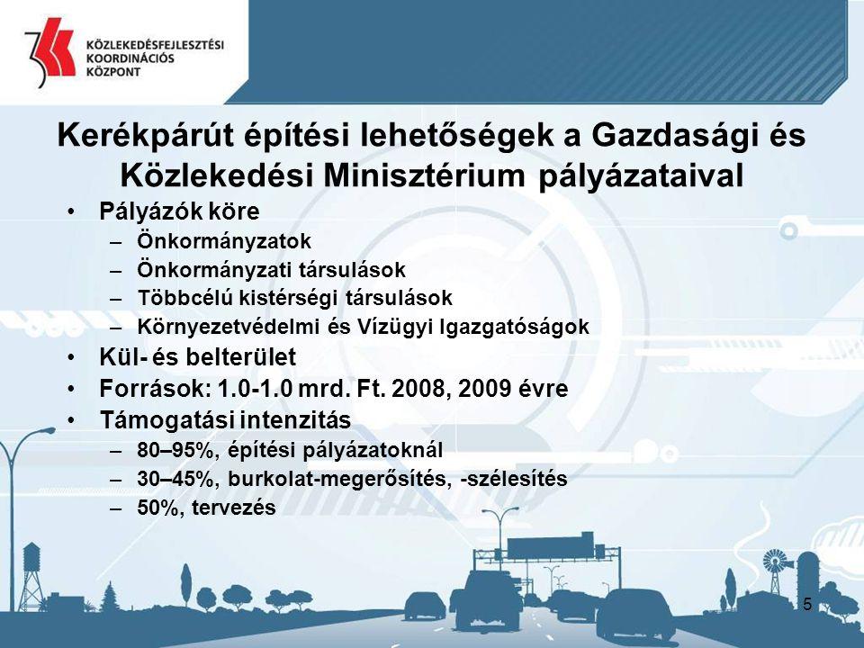 5 Kerékpárút építési lehetőségek a Gazdasági és Közlekedési Minisztérium pályázataival Pályázók köre –Önkormányzatok –Önkormányzati társulások –Többcélú kistérségi társulások –Környezetvédelmi és Vízügyi Igazgatóságok Kül- és belterület Források: 1.0-1.0 mrd.