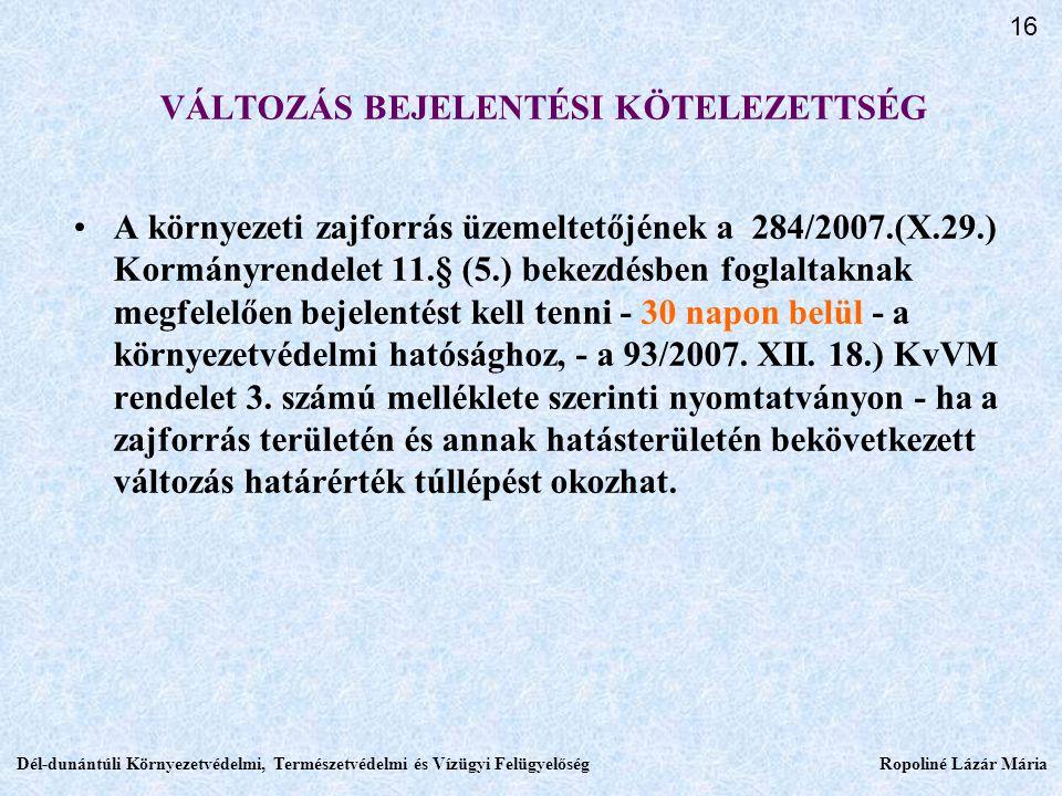 VÁLTOZÁS BEJELENTÉSI KÖTELEZETTSÉG A környezeti zajforrás üzemeltetőjének a 284/2007.(X.29.) Kormányrendelet 11.§ (5.) bekezdésben foglaltaknak megfelelően bejelentést kell tenni - 30 napon belül - a környezetvédelmi hatósághoz, - a 93/2007.