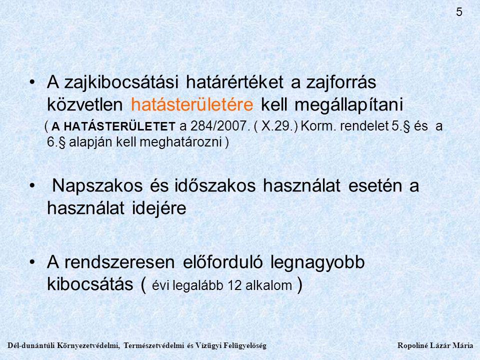 A zajkibocsátási határértéket a zajforrás közvetlen hatásterületére kell megállapítani ( A HATÁSTERÜLETET a 284/2007.