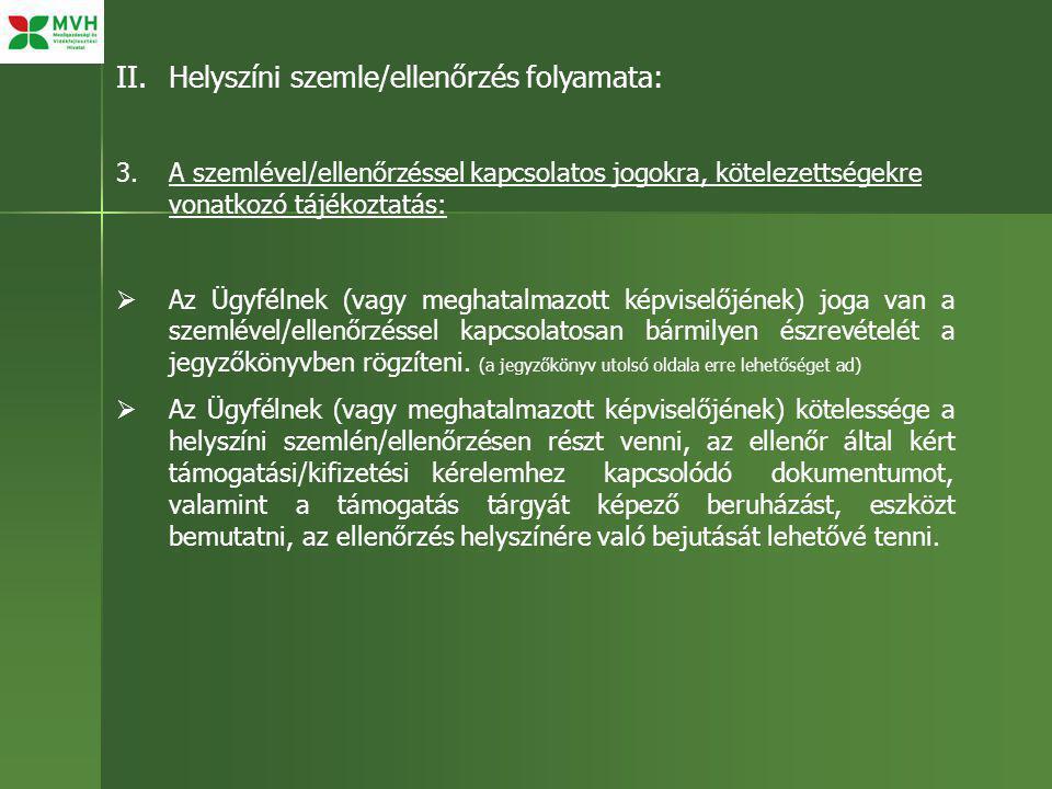 II.Helyszíni szemle/ellenőrzés folyamata: 3. A szemlével/ellenőrzéssel kapcsolatos jogokra, kötelezettségekre vonatkozó tájékoztatás:  Az Ügyfélnek (