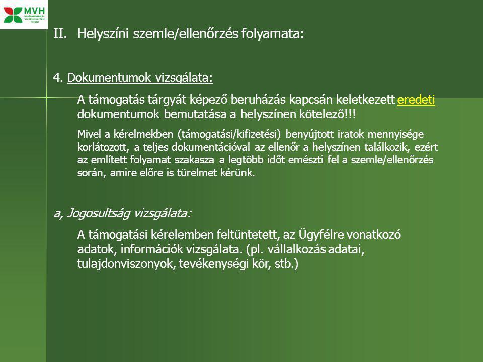 II. Helyszíni szemle/ellenőrzés folyamata: 4. Dokumentumok vizsgálata: A támogatás tárgyát képező beruházás kapcsán keletkezett eredeti dokumentumok b