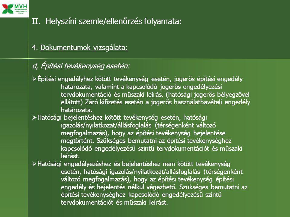 II. Helyszíni szemle/ellenőrzés folyamata: 4. Dokumentumok vizsgálata: d, Építési tevékenység esetén:  Építési engedélyhez kötött tevékenység esetén,