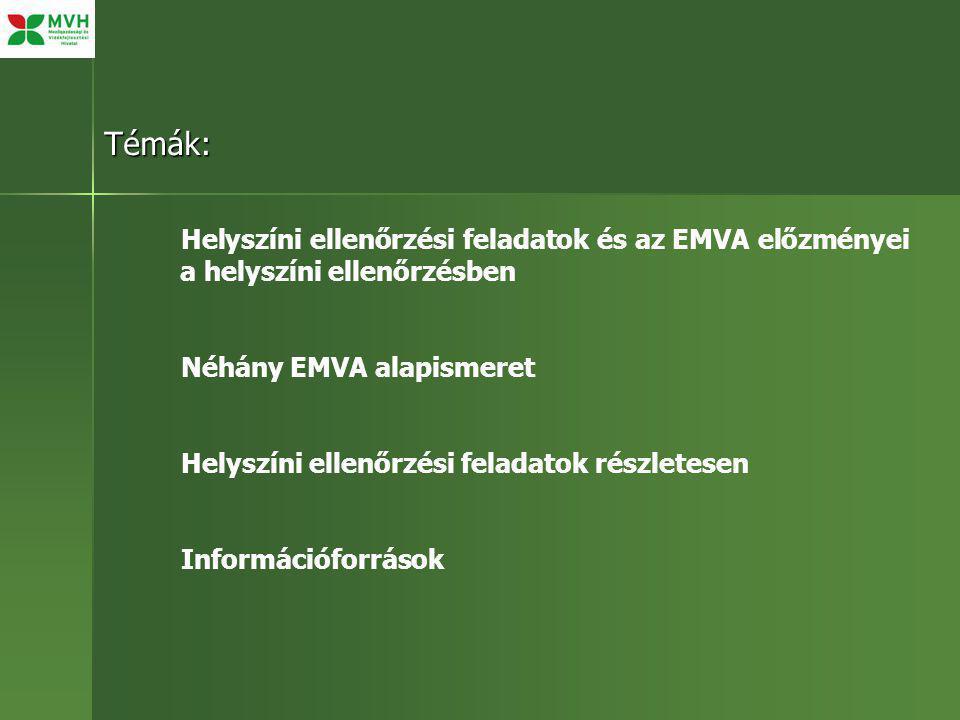 Témák: Helyszíni ellenőrzési feladatok és az EMVA előzményei a helyszíni ellenőrzésben Néhány EMVA alapismeret Helyszíni ellenőrzési feladatok részletesen Információforrások