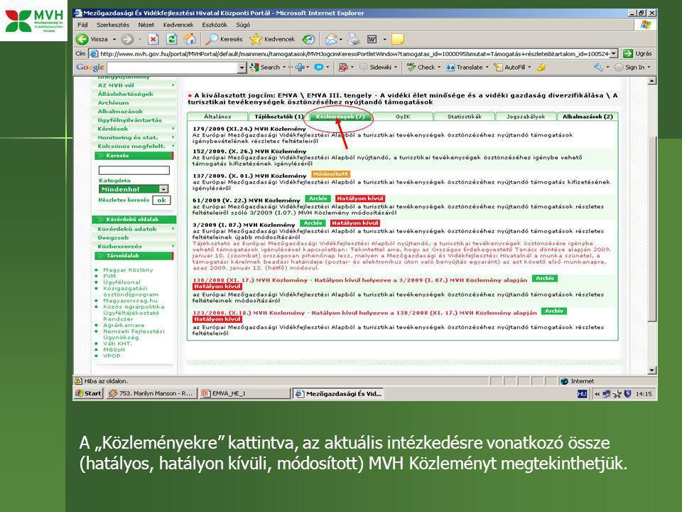 """A """"Közleményekre kattintva, az aktuális intézkedésre vonatkozó össze (hatályos, hatályon kívüli, módosított) MVH Közleményt megtekinthetjük."""