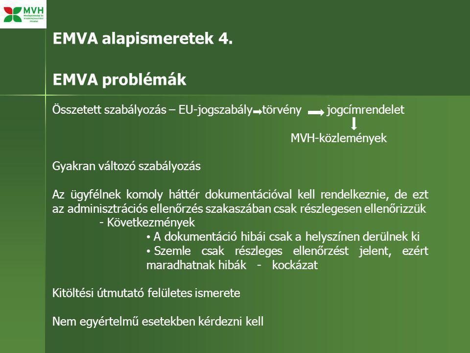 EMVA alapismeretek 4. EMVA problémák Összetett szabályozás – EU-jogszabály törvény jogcímrendelet MVH-közlemények Gyakran változó szabályozás Az ügyfé