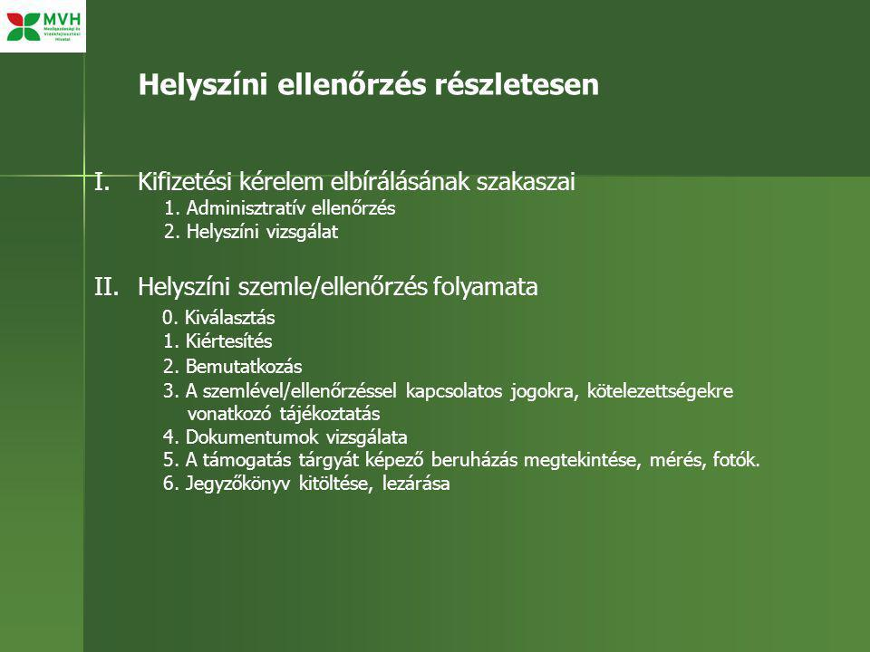 I.Kifizetési kérelem elbírálásának szakaszai 1. Adminisztratív ellenőrzés 2. Helyszíni vizsgálat II.Helyszíni szemle/ellenőrzés folyamata 0. Kiválaszt