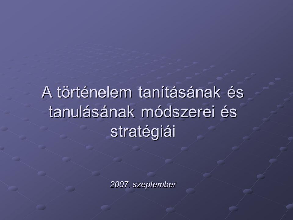 A történelem tanításának és tanulásának módszerei és stratégiái 2007. szeptember
