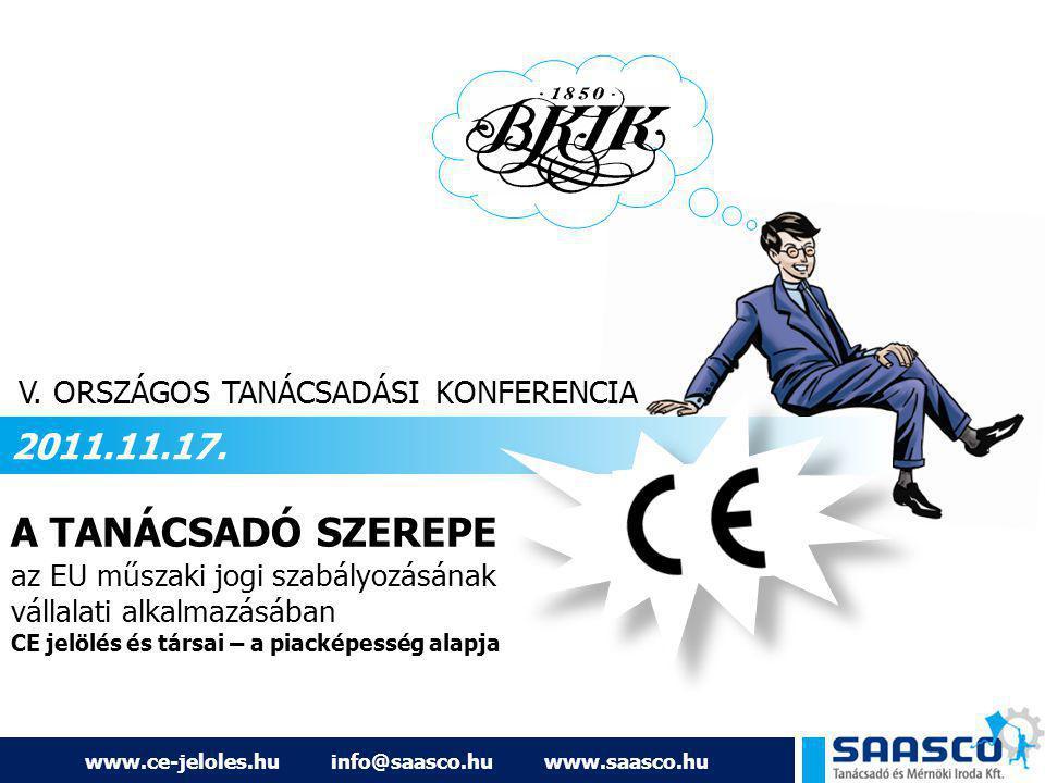 www.ce-jeloles.hu info@saasco.hu www.saasco.hu A TANÁCSADÓ SZEREPE az EU műszaki jogi szabályozásának vállalati alkalmazásában CE jelölés és társai –