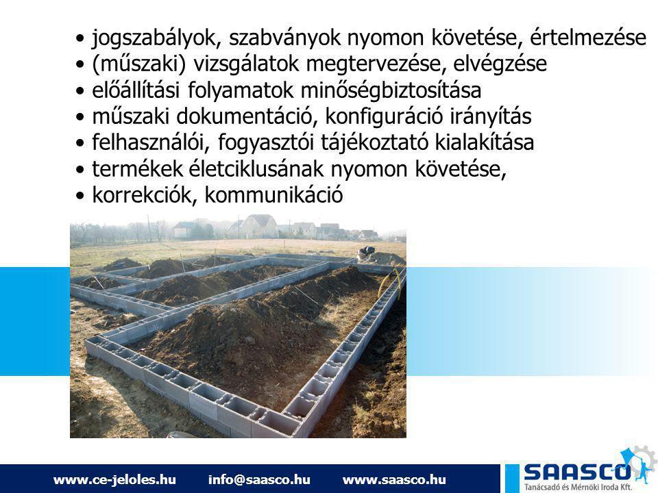 www.ce-jeloles.hu info@saasco.hu www.saasco.hu jogszabályok, szabványok nyomon követése, értelmezése (műszaki) vizsgálatok megtervezése, elvégzése elő