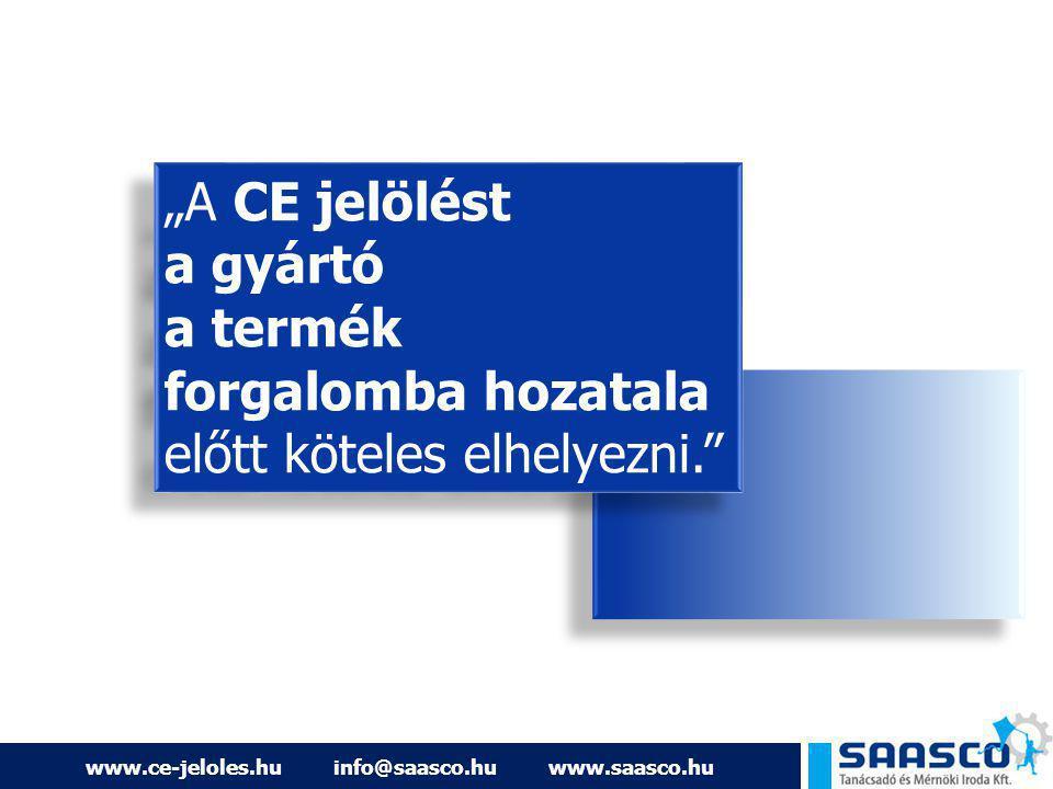 """www.ce-jeloles.hu info@saasco.hu www.saasco.hu """"A CE jelölést a gyártó a termék forgalomba hozatala előtt köteles elhelyezni."""""""