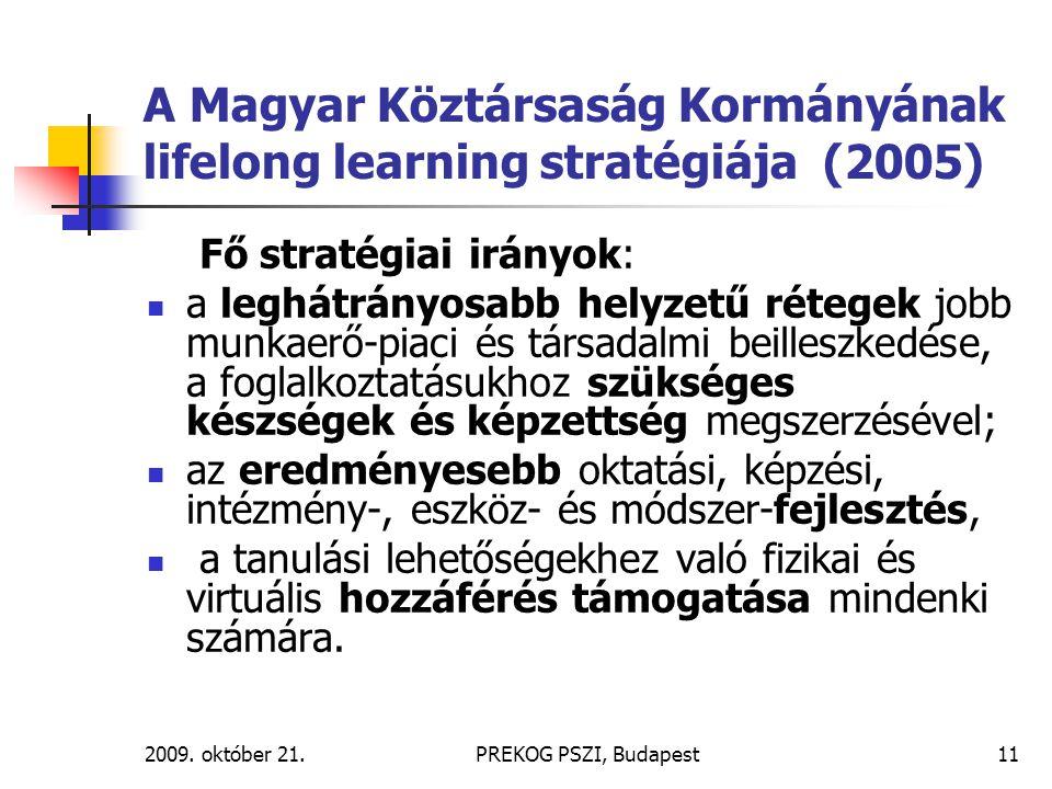 2009. október 21.PREKOG PSZI, Budapest11 A Magyar Köztársaság Kormányának lifelong learning stratégiája (2005) Fő stratégiai irányok: a leghátrányosab