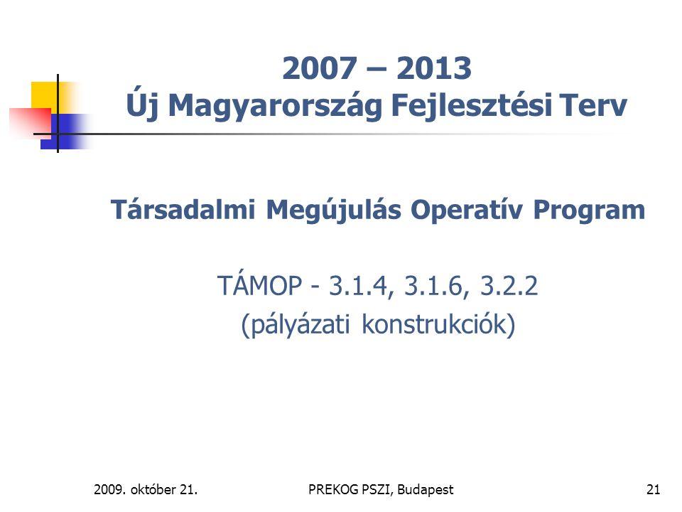 2009. október 21.PREKOG PSZI, Budapest21 2007 – 2013 Új Magyarország Fejlesztési Terv Társadalmi Megújulás Operatív Program TÁMOP - 3.1.4, 3.1.6, 3.2.