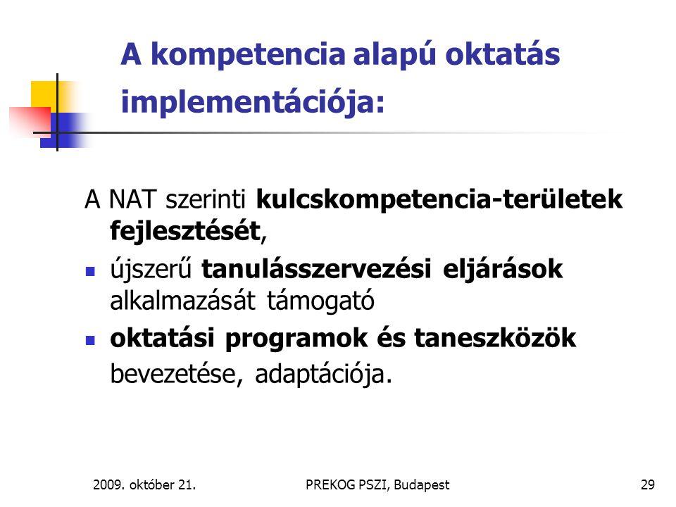 2009. október 21.PREKOG PSZI, Budapest29 A kompetencia alapú oktatás implementációja: A NAT szerinti kulcskompetencia-területek fejlesztését, újszerű