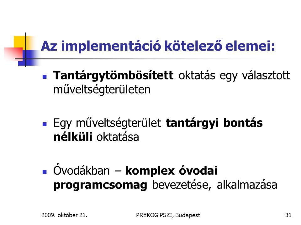 2009. október 21.PREKOG PSZI, Budapest31 Az implementáció kötelező elemei: Tantárgytömbösített oktatás egy választott műveltségterületen Egy műveltség