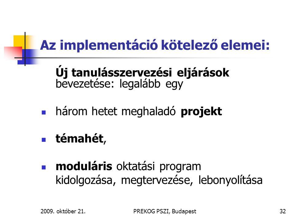 2009. október 21.PREKOG PSZI, Budapest32 Az implementáció kötelező elemei: Új tanulásszervezési eljárások bevezetése: legalább egy három hetet meghala