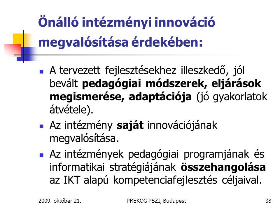 2009. október 21.PREKOG PSZI, Budapest38 Önálló intézményi innováció megvalósítása érdekében: A tervezett fejlesztésekhez illeszkedő, jól bevált pedag