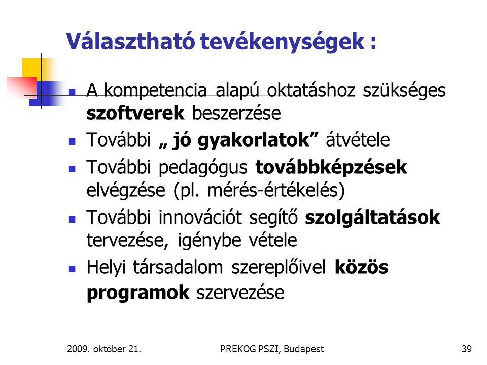 """2009. október 21.PREKOG PSZI, Budapest39 Választható tevékenységek : A kompetencia alapú oktatáshoz szükséges szoftverek beszerzése További """" jó gyako"""