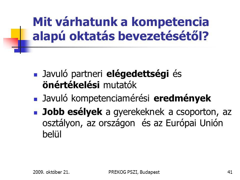 2009. október 21.PREKOG PSZI, Budapest41 Mit várhatunk a kompetencia alapú oktatás bevezetésétől? Javuló partneri elégedettségi és önértékelési mutató