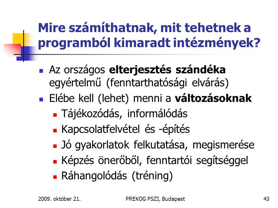 2009. október 21.PREKOG PSZI, Budapest43 Mire számíthatnak, mit tehetnek a programból kimaradt intézmények? Az országos elterjesztés szándéka egyértel