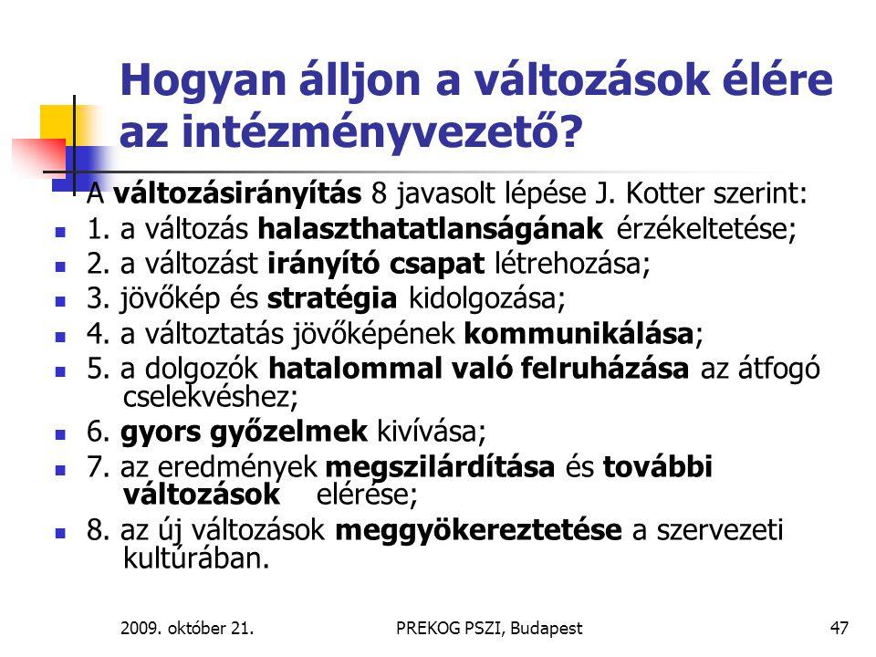 2009. október 21.PREKOG PSZI, Budapest47 Hogyan álljon a változások élére az intézményvezető? A változásirányítás 8 javasolt lépése J. Kotter szerint: