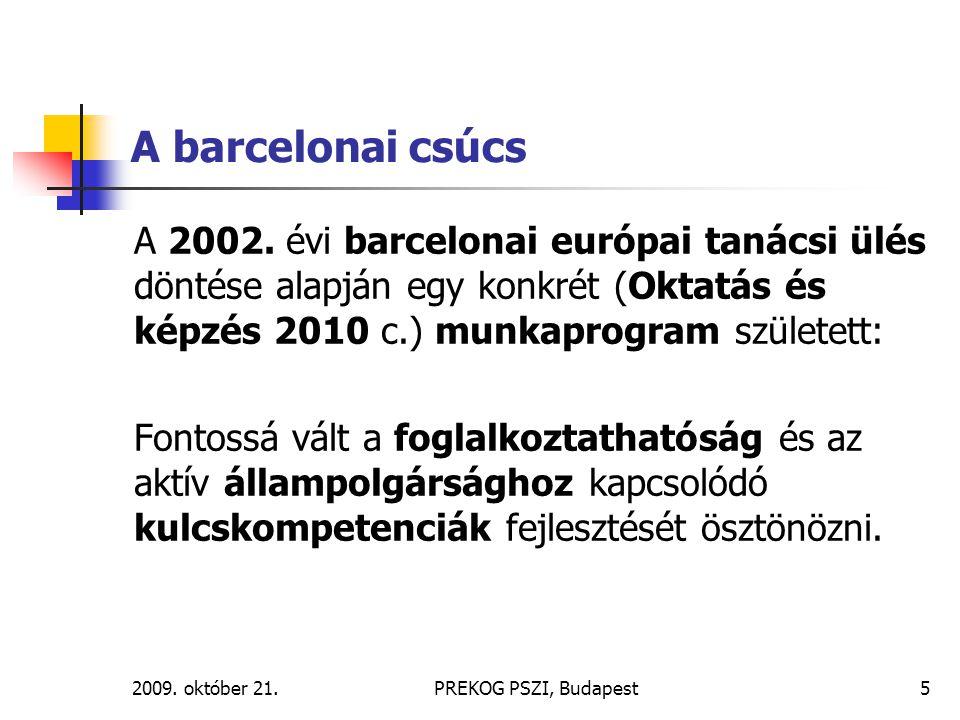 2009. október 21.PREKOG PSZI, Budapest5 A barcelonai csúcs A 2002. évi barcelonai európai tanácsi ülés döntése alapján egy konkrét (Oktatás és képzés