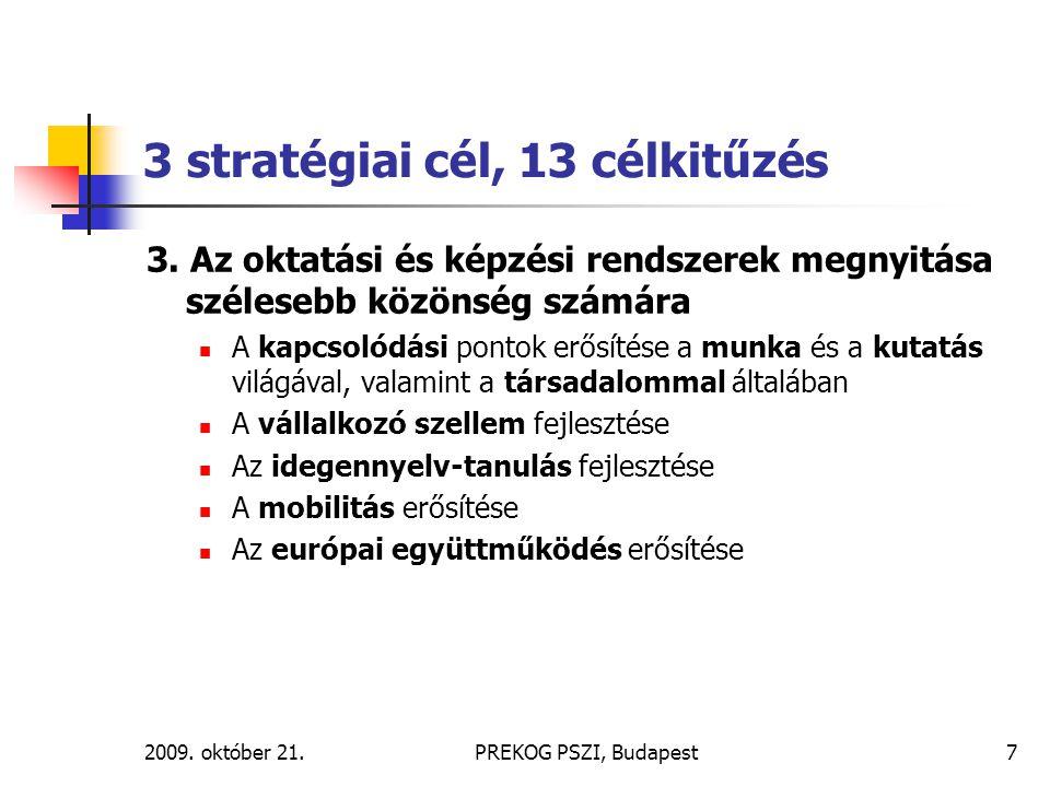 2009. október 21.PREKOG PSZI, Budapest7 3 stratégiai cél, 13 célkitűzés 3. Az oktatási és képzési rendszerek megnyitása szélesebb közönség számára A k