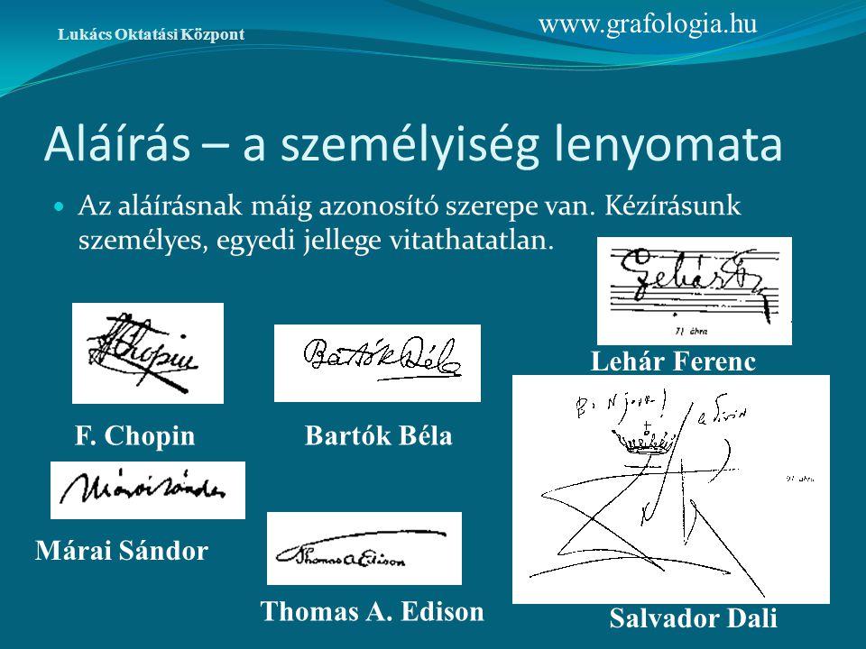 Aláírás – a személyiség lenyomata Az aláírásnak máig azonosító szerepe van. Kézírásunk személyes, egyedi jellege vitathatatlan. Lukács Oktatási Közpon