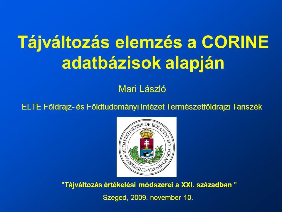Tájváltozás elemzés a CORINE adatbázisok alapján Mari László ELTE Földrajz- és Földtudományi Intézet Természetföldrajzi Tanszék