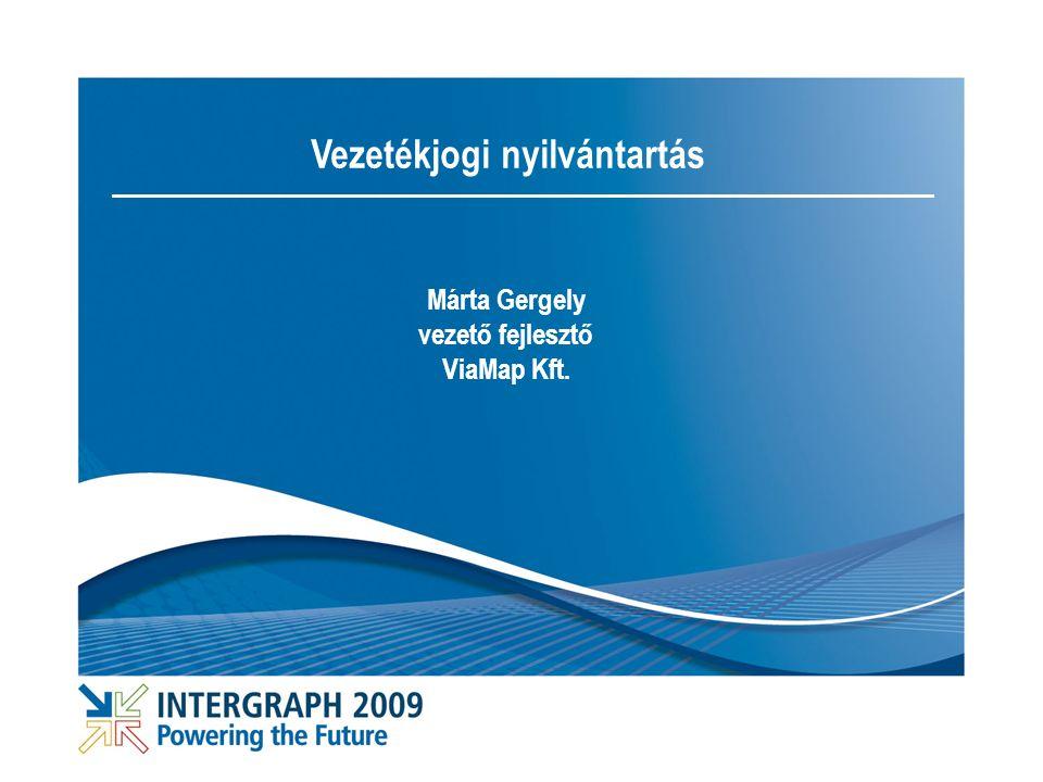 Vezetékjogi nyilvántartás Márta Gergely vezető fejlesztő ViaMap Kft.