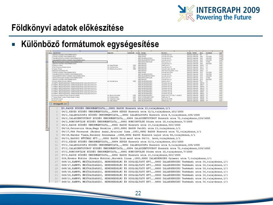 22 Földkönyvi adatok előkészítése  Különböző formátumok egységesítése