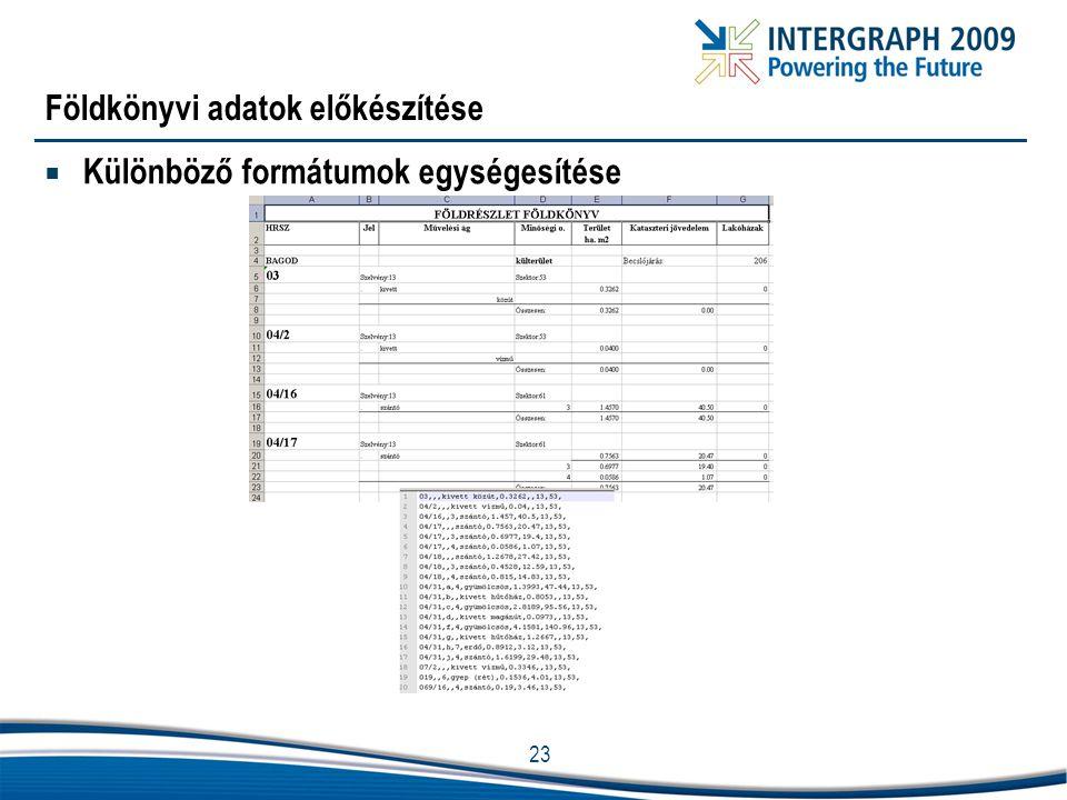 23 Földkönyvi adatok előkészítése  Különböző formátumok egységesítése