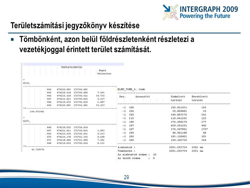 29 Területszámítási jegyzőkönyv készítése  Tömbönként, azon belül földrészletenként részletezi a vezetékjoggal érintett terület számítását.