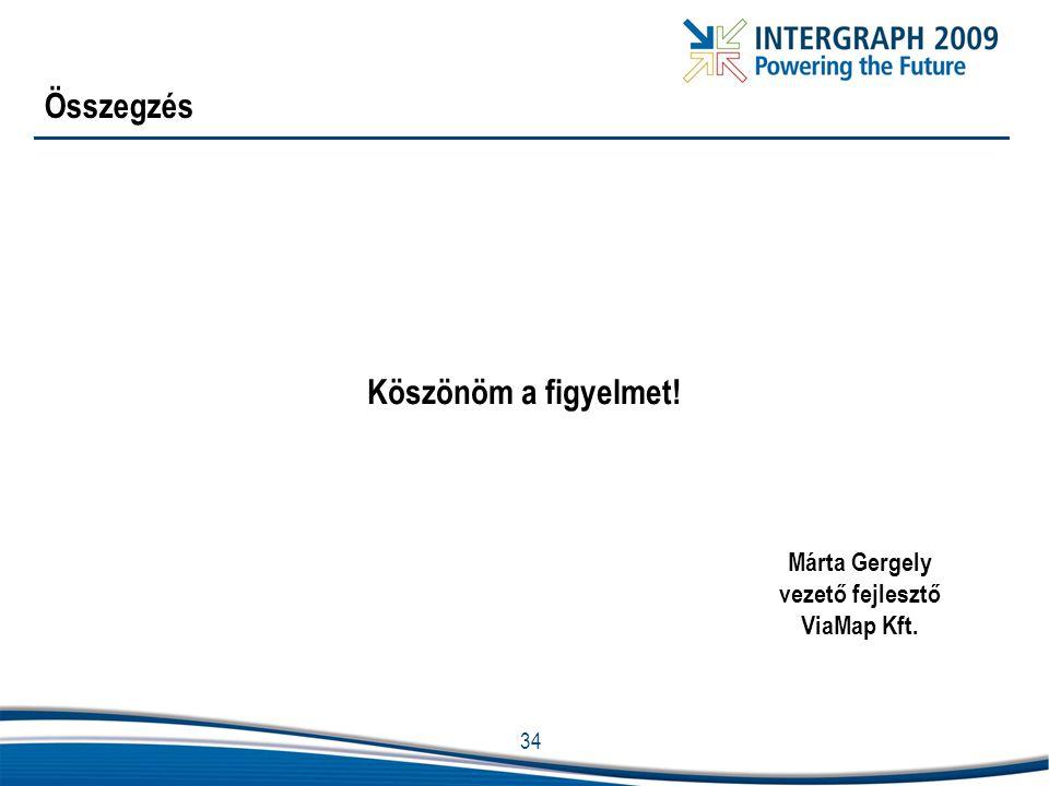 34 Összegzés Köszönöm a figyelmet! Márta Gergely vezető fejlesztő ViaMap Kft.