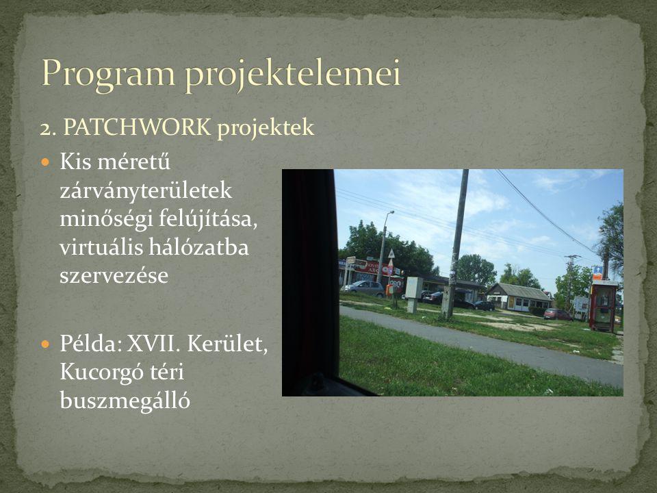 2. PATCHWORK projektek Kis méretű zárványterületek minőségi felújítása, virtuális hálózatba szervezése Példa: XVII. Kerület, Kucorgó téri buszmegálló
