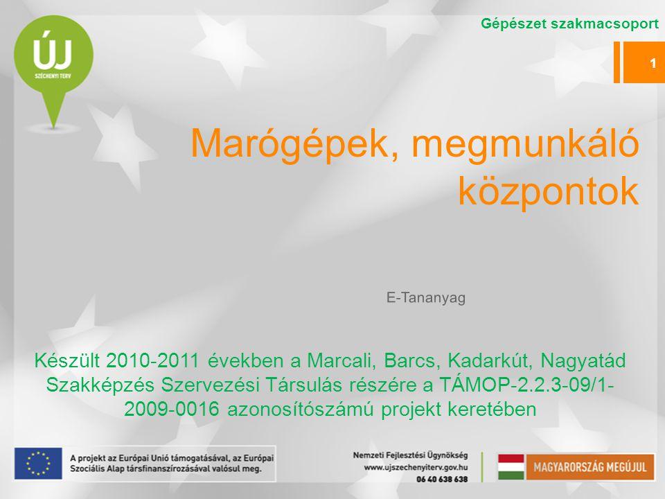 Marógépek, megmunkáló központok Készült 2010-2011 években a Marcali, Barcs, Kadarkút, Nagyatád Szakképzés Szervezési Társulás részére a TÁMOP-2.2.3-09