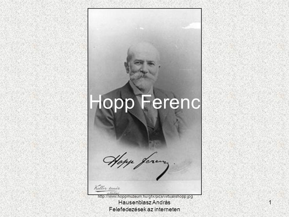 Hausenblasz András Felefedezések az interneten 12 A jövő rekonstrukciós tervek - Hopp Ferenc elképzelései - keleti művészeti kutatóközpont ''pro és kontra'… mmai igényeknek megfelelő, minden szempontból vonzó keleti múzeum létrehozása elkészültek a kert rekonstrukciós tervei: Hopp Ferenc egykori kertjének szellemében orientalizáló stílusú kert http://www.hoppmuzeum.hu/gfx/pics/hoppkertje_s.jpg