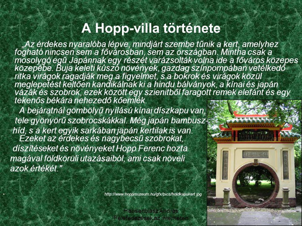 """Hausenblasz András Felefedezések az interneten 10 A Hopp-villa története """"Az érdekes nyaralóba lépve, mindjárt szembe tűnik a kert, amelyhez fogható n"""