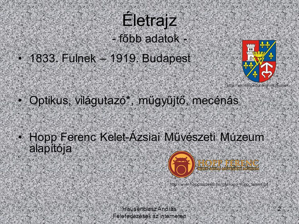 Hausenblasz András Felefedezések az interneten 2 Életrajz - főbb adatok - 1833. Fulnek – 1919. Budapest http://en.wikipedia.org/wiki/Fulnek Optikus, v