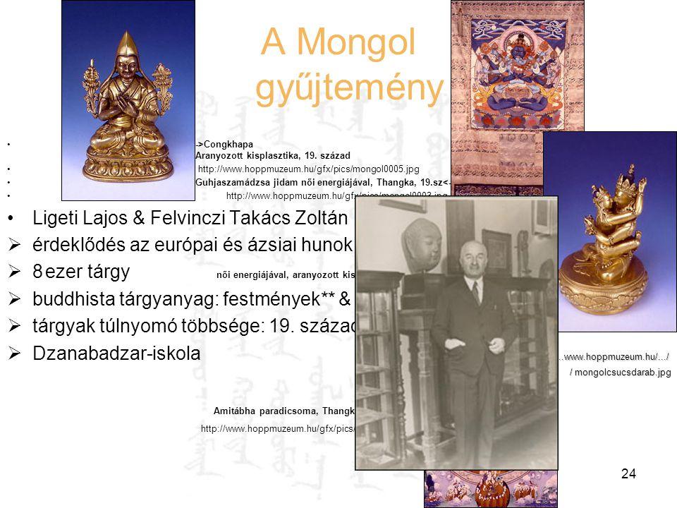 Hausenblasz András Felefedezések az interneten 24 A Mongol gyűjtemény ->Congkhapa Aranyozott kisplasztika, 19. század http://www.hoppmuzeum.hu/gfx/pic