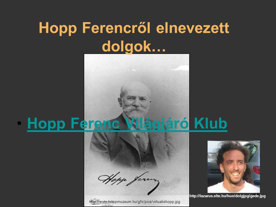 Hausenblasz András Felefedezések az interneten 29 Hopp Ferencről elnevezett dolgok… Hopp Ferenc Világjáró Klub http://lazarus.elte.hu/hun/dolgjpg/gede