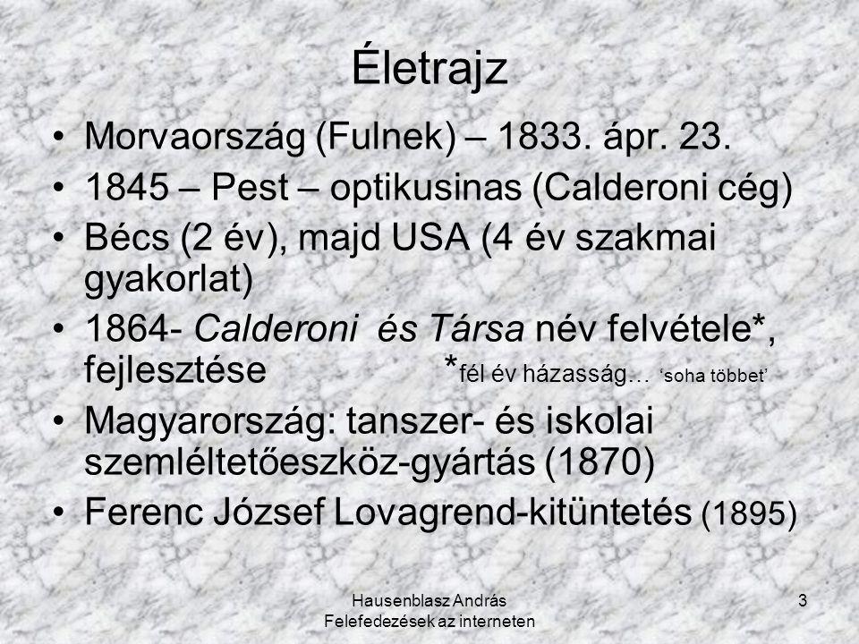 Hausenblasz András Felefedezések az interneten 3 Életrajz Morvaország (Fulnek) – 1833. ápr. 23. 1845 – Pest – optikusinas (Calderoni cég) Bécs (2 év),