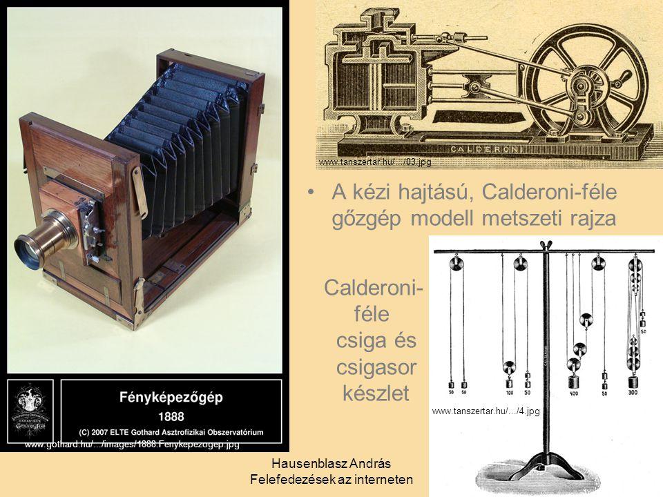 Hausenblasz András Felefedezések az interneten 4 www.tanszertar.hu/.../03.jpg A kézi hajtású, Calderoni-féle gőzgép modell metszeti rajza Calderoni- f