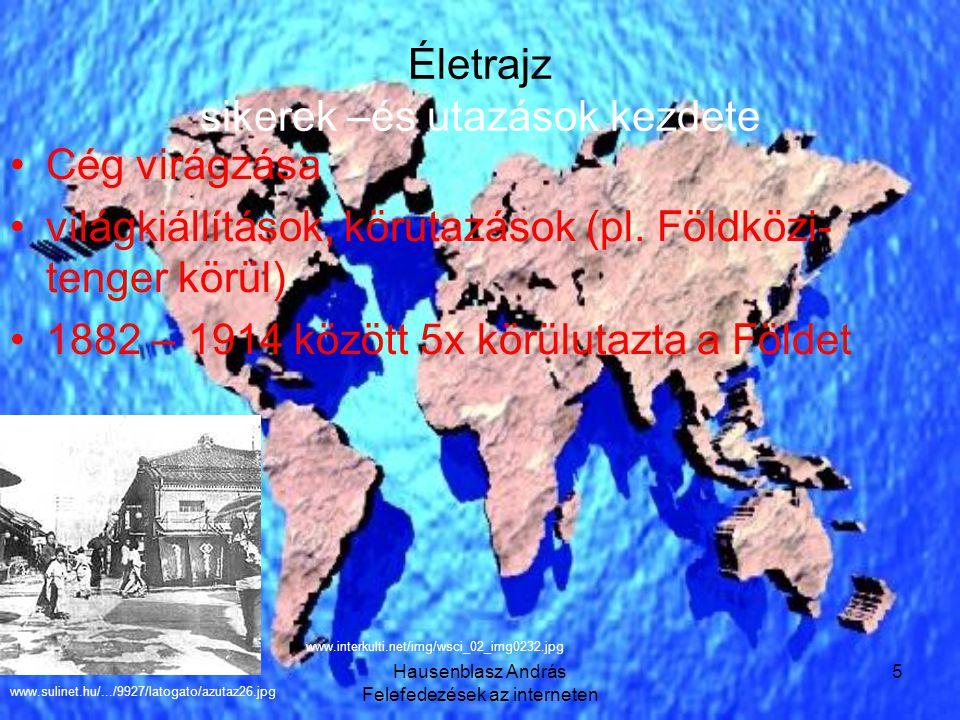 Hausenblasz András Felefedezések az interneten 6 Életrajz utazások sikere ->iparosodás (gőzhajók, kontinenseket átszelő vasútvonalak, …) 'Ipar az utazók részére' – pl.