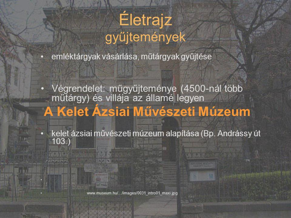 Életrajz gyűjtemények emléktárgyak vásárlása, műtárgyak gyűjtése Végrendelet: műgyűjteménye (4500-nál több műtárgy) és villája az államé legyen A Kele
