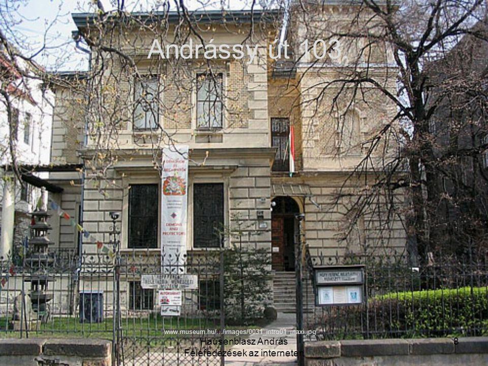 Hausenblasz András Felefedezések az interneten 8 Andrássy út 103. www.museum.hu/.../images/0031_intro01_maxi.jpg