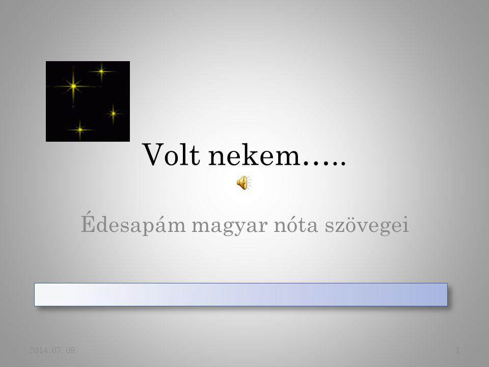 Volt nekem….. Édesapám magyar nóta szövegei 2014. 07. 09.1